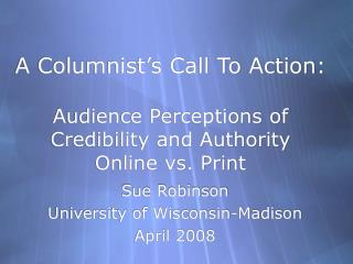 A Columnist's Call To Action: Audience Perceptions of Credibility and Authority  Online vs. Print