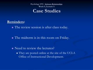 Psychology 137C:   Intimate Relationships  Week 5, Lecture 1:  Case Studies