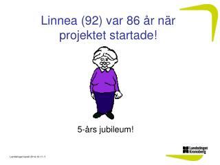 Linnea (92) var 86 �r n�r projektet startade!