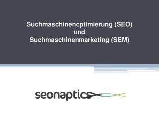 Suchmaschinenoptimierung (SEO) und Suchmaschinenmarketing (SEM)