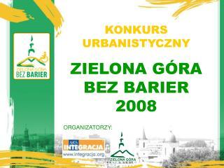 KONKURS URBANISTYCZNY ZIELONA G�RA BEZ BARIER 2008