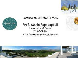 Lecture on IEE802.11 MAC Prof. Maria Papadopouli University of Crete ICS-FORTH