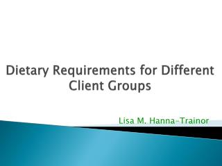 Dietary Requirements for Different Client Groups