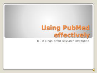 Using  PubMed  effectively
