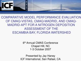 6 th  Annual CMAS Conference Chapel Hill, NC 1-3 October 2007 Presented by Jay Haney