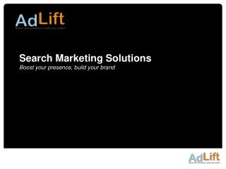 Search Marketing Solutions Boost your presence, build your brand