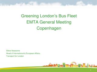 Greening London's Bus Fleet EMTA General Meeting Copenhagen Steve Newsome