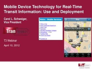 Mobile Device Technology for Real-Time Transit Information: Use and Deployment Carol L. Schweiger,