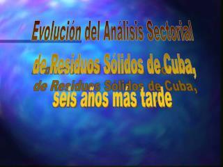 Evolución del Análisis Sectorial  de Residuos Sólidos de Cuba, seis años más tarde