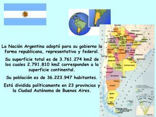 La Nación Argentina adoptó para su gobierno la forma republicana, representativa y federal.