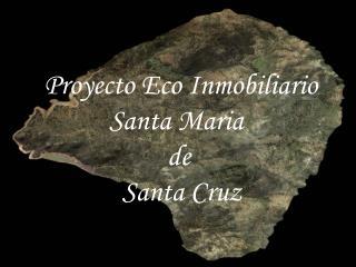 Proyecto Eco Inmobiliario            Santa Maria                     de              Santa Cruz