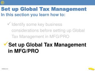 Set up Global Tax Management In this section you learn how to: