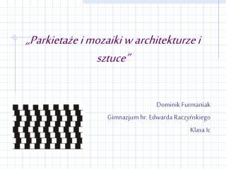 """""""Parkietaże i mozaiki w architekturze i sztuce"""""""