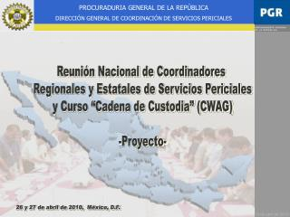 Reuni n Nacional de Coordinadores  Regionales y Estatales de Servicios Periciales y Curso  Cadena de Custodia  CWAG  -Pr