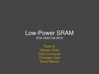 Low-Power SRAM ECE 4332 Fall 2010