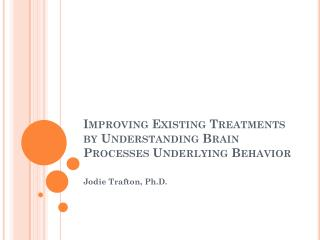 Improving Existing Treatments by Understanding Brain Processes Underlying Behavior