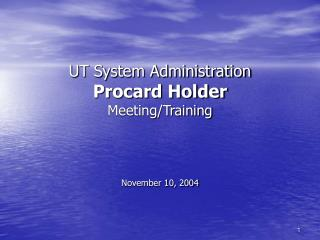 UT System Administration Procard Holder Meeting/Training