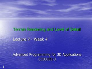 Terrain Rendering and Level of Detail  Lecture 7 - Week 4