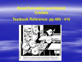 Bond Formation and Hybrid Orbitals Textbook Reference: pp.400 - 410