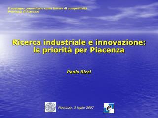 Ricerca industriale e innovazione:  le priorità per Piacenza Paolo Rizzi