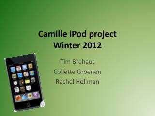 Camille iPod project  Winter 2012