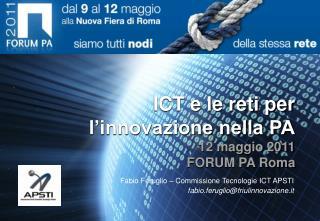 ICT e le reti per l'innovazione nella PA 12 maggio 2011 FORUM PA Roma