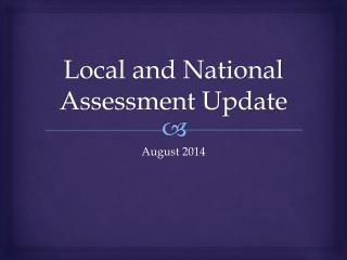 Local and National Assessment Update