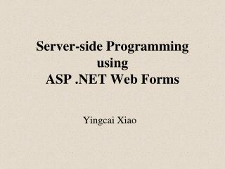 Server-side Programming using ASP  .NET Web  Forms