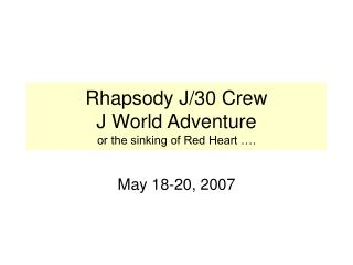 Rhapsody J/30 Crew  J World Adventure or the sinking of Red Heart �.