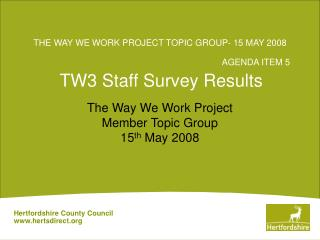 THE WAY WE WORK PROJECT TOPIC GROUP- 15 MAY 2008 	AGENDA ITEM 5 TW3 Staff Survey Results