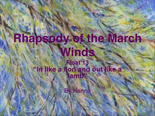 Rhapsody of the March Winds Float 13