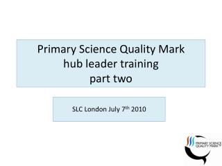 Primary Science  Q uality Mark  hub leader training part two