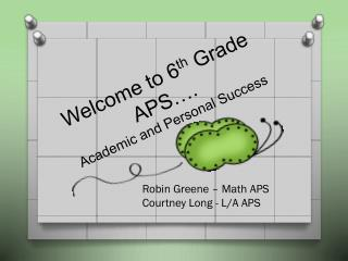 Welcome to 6 th  Grade APS…. Academic and Personal Success