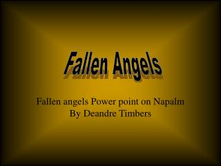 Fallen angels Power point on Napalm By Deandre Timbers