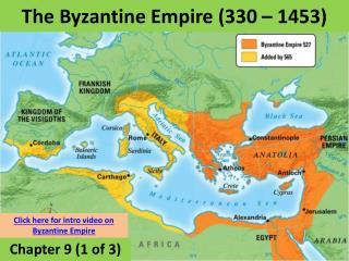 The Byzantine Empire (330 � 1453)