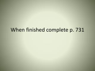 When finished complete p. 731