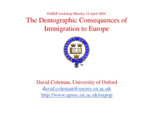 OxREP workshop Monday 14 April 2008. The Demographic Consequences of Immigration to Europe