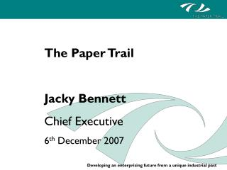 The Paper Trail Jacky Bennett Chief Executive 6 th  December 2007