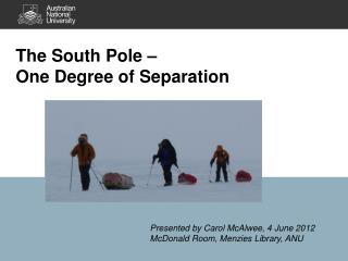 The South Pole –  One Degree of Separation