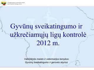 Gyvūnų sveikatingumo ir užkrečiamųjų ligų kontrolė 201 2  m.