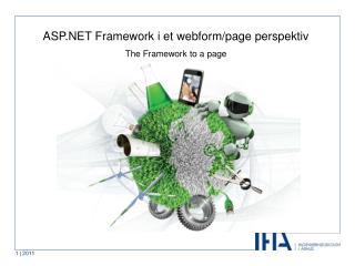 ASP.NET Framework i et webform/page perspektiv The  Framework to a page