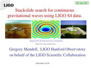Gregory Mendell,  LIGO Hanford Observatory on behalf of the LIGO Scientific Collaboration