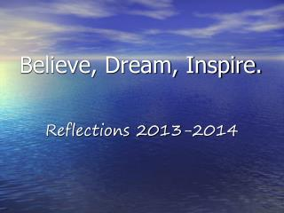 Believe, Dream, Inspire.