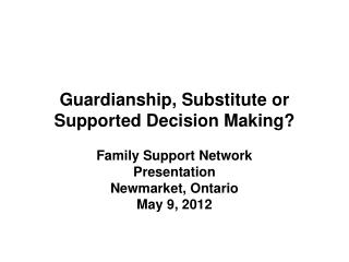 Guardianship, Substitute or Supported Decision Making?