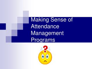 Making Sense of Attendance Management Programs