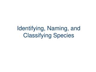 Identifying, Naming, and Classifying Species