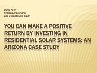 You Can Make a Positive Return by Investing in Residential Solar Systems: An Arizona Case Study
