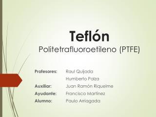 Teflón Politetrafluoroetileno  (PTFE)
