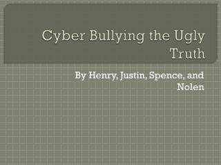 Cyber Bullying the Ugly Truth