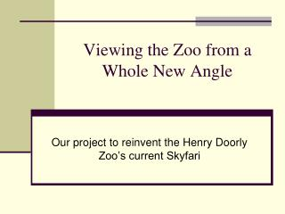 Viewing the Zoo from a Whole New Angle